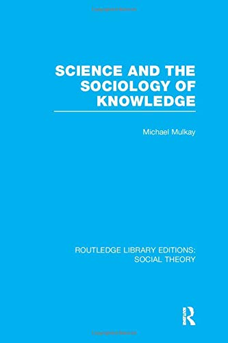 9781138981416: Science and the Sociology of Knowledge (Routledge Library Editions: Social Theory)