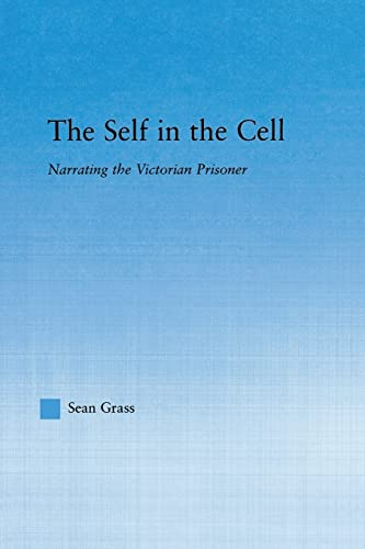 9781138981621: The Self in the Cell: Narrating the Victorian Prisoner (Literary Criticism and Cultural Theory)