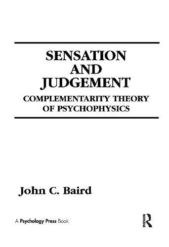 Sensation and Judgment: Complementarity Theory of Psychophysics: John C. Baird