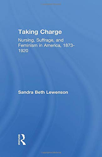 9781138983526: Taking Charge: Nursing, Suffrage, and Feminism in America, 1873-1920 (Development of American Feminism)