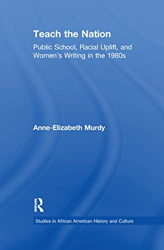9781138983601: Teach the Nation: Pedagogies of Racial Uplift in U.S. Women's Writing of the 1890s (Studies in African American History and Culture)