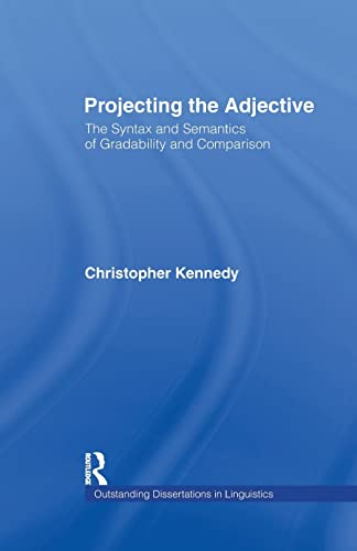 9781138983939: Projecting the Adjective: The Syntax and Semantics of Gradability and Comparison (Outstanding Dissertations in Linguistics)
