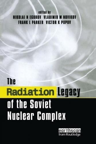 The Radiation Legacy of the Soviet Nuclear Complex: An Analytical Overview: EGOROV, NIKOLAI N. ; ...