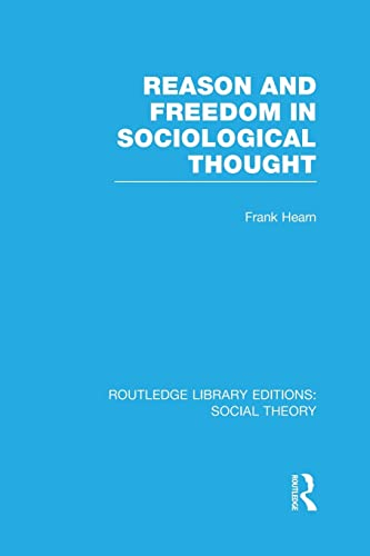 9781138984660: Reason and Freedom in Sociological Thought (RLE Social Theory) (Routledge Library Editions: Social Theory)