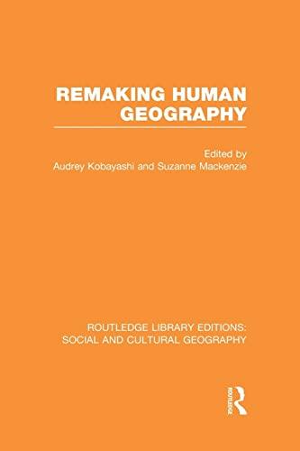 Remaking Human Geography (RLE Social and Cultural: Audrey Kobayashi