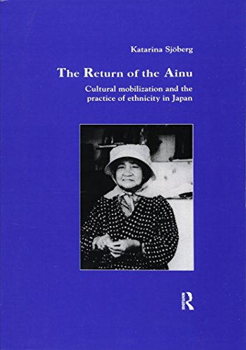 The Return of Ainu: Cultural mobilization and the practice of ethnicity in Japan: SJOBERG, KATARINA
