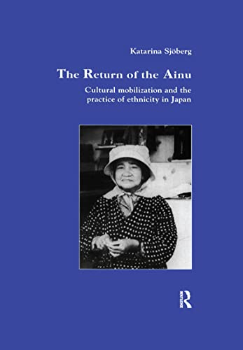 9781138985407: The Return of Ainu: Cultural mobilization and the practice of ethnicity in Japan (Studies in Anthropology and History)
