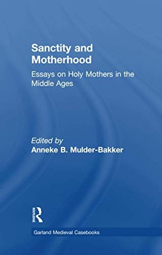 9781138985636: Sanctity and Motherhood: Essays on Holy Mothers in the Middle Ages (Garland Medieval Casebooks)