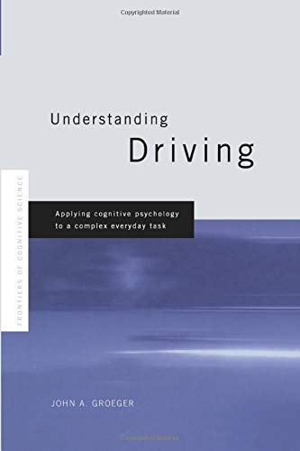 9781138986459: Understanding Driving: Applying Cognitive Psychology to a Complex Everyday Task