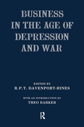 Business in the Age of Depression and War: DAVENPORT-HINES, R.P.T.