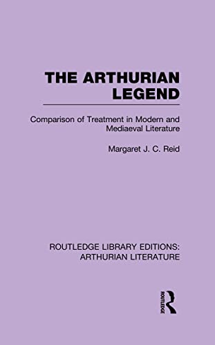 9781138988781: The Arthurian Legend: Comparison of Treatment in Modern and Mediaeval Literature (Routledge Library Editions: Arthurian Literature)