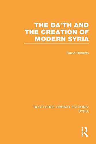 9781138988811: The Ba'th and the Creation of Modern Syria (RLE Syria)