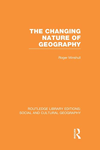 The Changing Nature of Geography (RLE Social & Cultural Geography): MINSHULL, ROGER