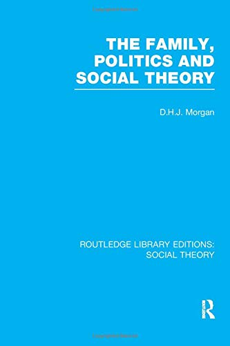 9781138989238: The Family, Politics, and Social Theory (RLE Social Theory) (Routledge Library Editions: Social Theory)