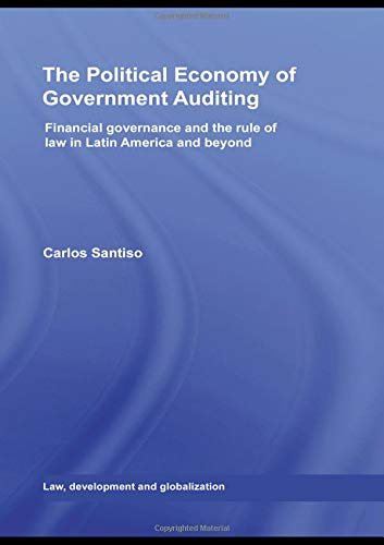 9781138989665: The Political Economy of Government Auditing: Financial Governance and the Rule of Law in Latin America and Beyond (Law, Development and Globalization)