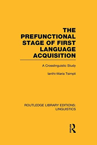 The Prefunctional Stage of First Language Acquistion (RLE Linguistics C: Applied Linguistics): A ...