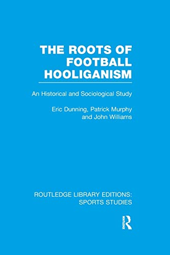 9781138989894: The Roots of Football Hooliganism (RLE Sports Studies) (Routledge Library Editions: Sports Studies)