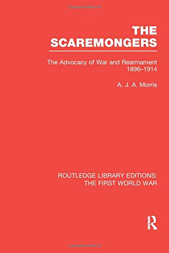 9781138989924: The Scaremongers (RLE The First World War): The Advocacy of War and Rearmament 1896-1914 (Routledge Library Editions: The First World War)