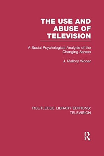 9781138990159: The Use and Abuse of Television: A Social Psychological Analysis of the Changing Screen (Routledge Library Editions: Television)