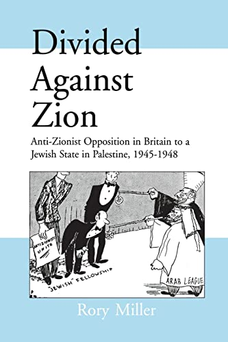 9781138990814: Divided Against Zion: Anti-Zionist Opposition to the Creation of a Jewish State in Palestine, 1945-1948 (Israeli History, Politics and Society)