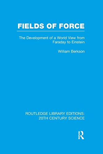 9781138991002: Fields of Force: The Development of a World View from Faraday to Einstein. (Routledge Library Editions: 20th Century Science)