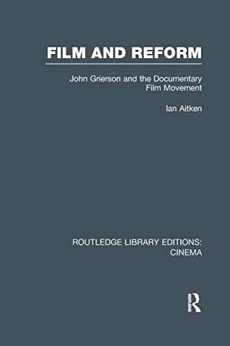 9781138991026: Film and Reform: John Grierson and the Documentary Film Movement (Routledge Library Editions: Cinema)