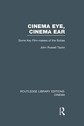 9781138991316: Cinema Eye, Cinema Ear: Some Key Film-makers of the Sixties