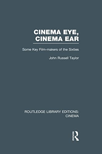 9781138991316: Cinema Eye, Cinema Ear: Some Key Film-makers of the Sixties (Routledge Library Editions: Cinema)