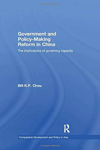 9781138991996: Government and Policy-Making Reform in China: The Implications of Governing Capacity (Comparative Development and Policy in Asia)