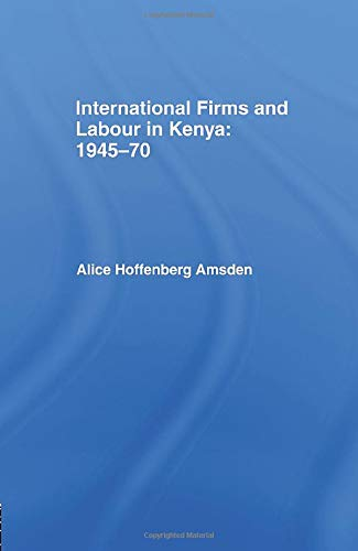 International Firms and Labour in Kenya 1945-1970: Amsden, Alice