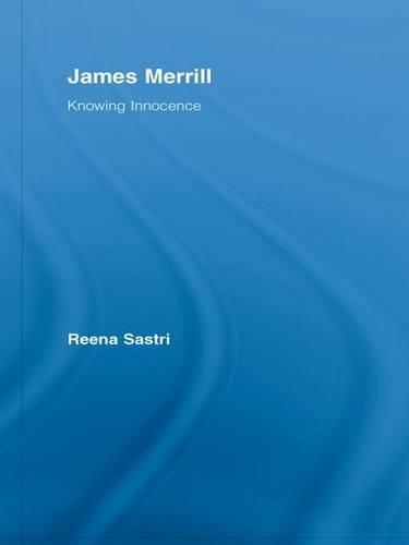 9781138992757: James Merrill: Knowing Innocence (Studies in Major Literary Authors)