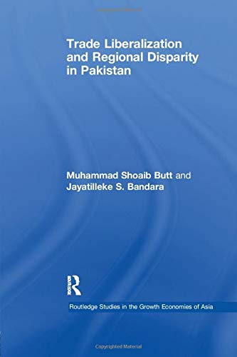 9781138993747: Trade Liberalisation and Regional Disparity in Pakistan (Routledge Studies in the Growth Economies of Asia)