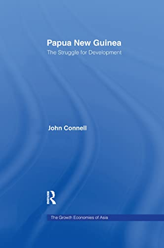 9781138994744: Papua New Guinea: The Struggle for Development (Routledge Studies in the Growth Economies of Asia)