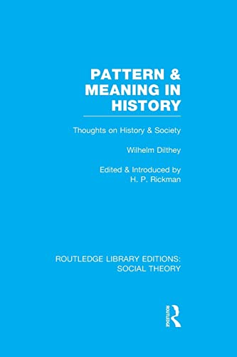 9781138994799: Pattern and Meaning in History (RLE Social Theory): Wilhelm Dilthey's Thoughts on History and Society (Routledge Library Editions: Social Theory)