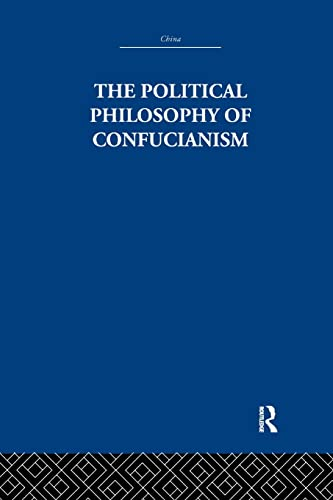 9781138995048: The Political Philosophy of Confucianism: An interpretation of the social and political ideas of Confucius, his forerunners, and his early disciples.
