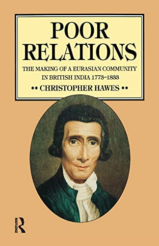9781138995130: Poor Relations: The Making of a Eurasian Community in British India, 1773-1833