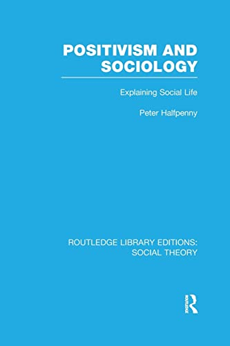 9781138995161: Positivism and Sociology: Explaining Social Life (Routledge Library Editions: Social Theory)