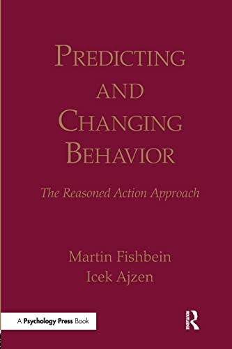 Predicting and Changing Behavior: The Reasoned Action: Martin Fishbein, Icek