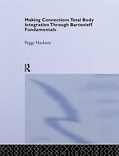 9781138995512: Making Connections: Total Body Integration Through Bartenieff Fundamentals