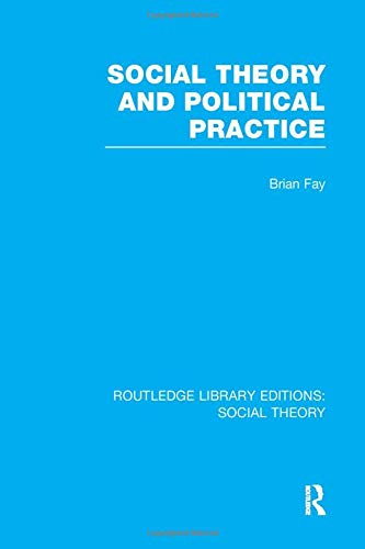 9781138996281: Social Theory and Political Practice (Rle Social Theory) (Routledge Library Editions: Social Theory)