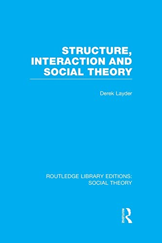 9781138996588: Structure, Interaction and Social Theory (RLE Social Theory) (Routledge Library Editions: Social Theory)