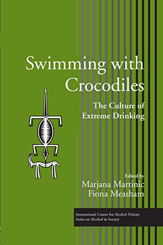 Swimming with Crocodiles: The Culture of Extreme Drinking: MARTINIC, MARJANA; MEASHAM, FIONA