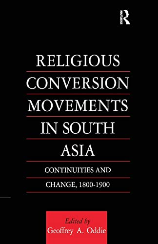 9781138997189: Religious Conversion Movements in South Asia: Continuities and Change, 1800-1990 (Religion & Society in South Asia Series)