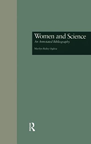 Women and Science: An Annotated Bibliography - OGILVIE, MARILYN B.; MEEK, KERRY L.