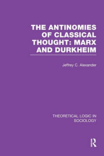 9781138997660: The Antinomies of Classical Thought: Marx and Durkheim (Theoretical Logic in Sociology)