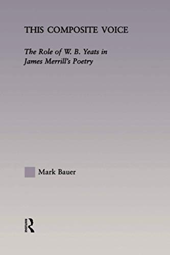 9781138998278: This Composite Voice: The Role of W.B. Yeats in James Merrill's Poetry (Studies in Major Literary Authors)