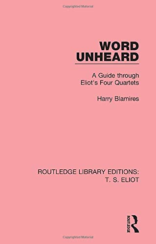 9781138998414: Word Unheard: A Guide Through Eliot's Four Quartets (Routledge Library Editions: T. S. Eliot) (Volume 1)