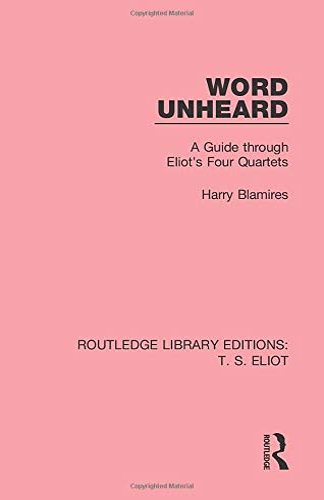 9781138998445: Word Unheard: A Guide Through Eliot's Four Quartets (Routledge Library Editions: T. S. Eliot)