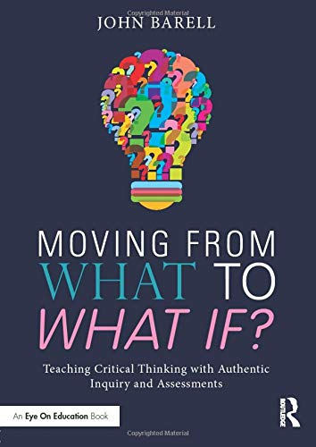 9781138998612: Moving From What to What If?: Teaching Critical Thinking with Authentic Inquiry and Assessments
