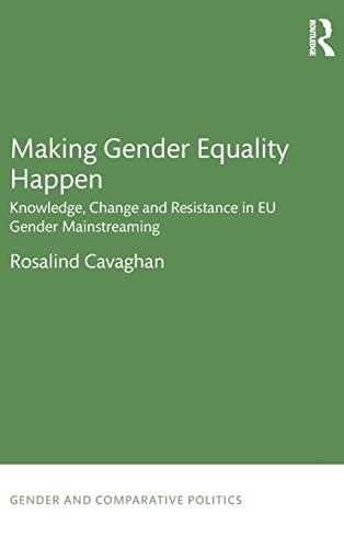 9781138998735: Making Gender Equality Happen: Knowledge, Change and Resistance in EU Gender Mainstreaming (Gender and Comparative Politics)